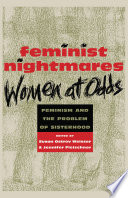 Feminist nightmares : women at odds : feminism and the problem of sisterhood /