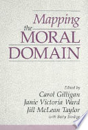 Mapping the moral domain : a contribution of women's thinking to psychological theory and education /