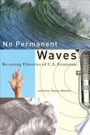 No permanent waves : recasting histories of U.S. feminism /