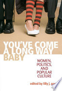 You've come a long way, baby : women, politics, and popular culture /