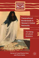 Transnational borderlands in women's global networks : the making of cultural resistance /