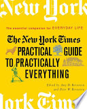 The New York Times practical guide to practically everything : the essential companion for everyday life /