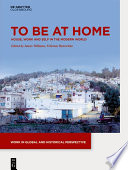 To be at home : house, work, and self in the modern world /
