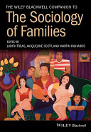 The Wiley Blackwell companion to the sociology of families /