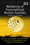 Wellbeing of transnational Muslim families : marriage, law and gender /