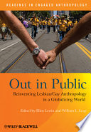 Out in public : reinventing lesbian/gay anthropology in a globalizing world /
