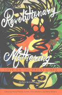 Revolutionary mothering : love on the front lines /