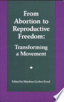 From abortion to reproductive freedom : transforming a movement /