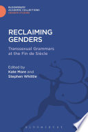 Reclaiming genders : transsexual grammars at the Fin de Siècle /