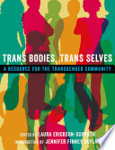 Trans bodies, trans selves : a resource for the transgender community /