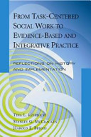 From task-centered social work to evidence-based and integrative practice : reflections on history and implementation /