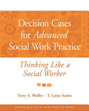 Decision cases for advanced social work practice : thinking like a social worker /