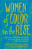 Women of color on the rise : leadership and administration in social work education and the academy /