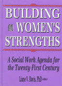 Building on women's strengths : a social work agenda for the twenty-first century /
