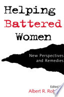 Helping battered women : new perspectives and remedies /