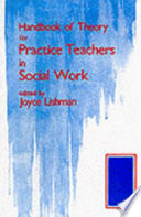 Handbook of theory for practice teachers in social work /