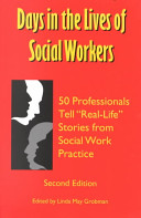 "Days in the lives of social workers : 50 professionals tell ""real-life"" stories from social work practice /"