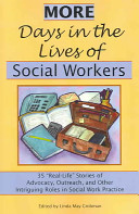 More days in the lives of social workers : 35 real-life stories of advocacy, outreach, and other intriguing roles in social work practice /