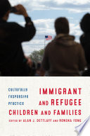 Immigrant and refugee children and families : culturally responsive practice /