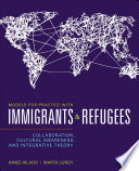 Models for practice with immigrants and refugees : collaboration, cultural awareness and integrative theory /