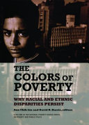 The colors of poverty : why racial and ethnic disparities persist /