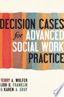 Decision cases for advanced social work practice : confronting complexity /