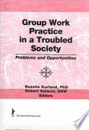 Group work practice in a troubled society : problems and opportunities /