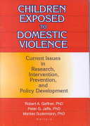 Children exposed to domestic violence : current issues in research, intervention, prevention, and policy development /