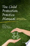 The child protection practice manual : training practitioners how to safeguard children /