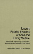Towards positive systems of child and family welfare : international comparisons of child protection, family service, and community caring systems /