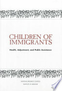 Children of immigrants : health, adjustment, and public assistance /