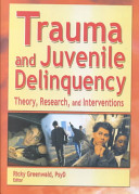 Trauma and juvenile delinquency : theory, research, and interventions /