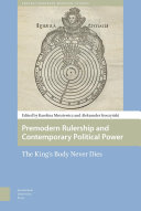 Premodern rulership and contemporary political power : the King's body never dies /