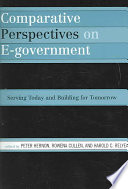 Comparative perspectives on e-government : serving today and building for tomorrow /