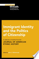 Immigrant identity and the politics of citizenship : a collection of articles from the Journal of American ethnic history /