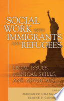Social work with immigrants and refugees : legal issues, clinical skills and advocacy /