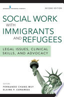 Social work with immigrants and refugees : legal issues, clinical skills, and advocacy /