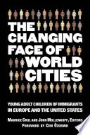 The changing face of world cities : young adult children of immigrants in Europe and the United States /