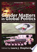 Gender matters in global politics : a feminist introduction to international relations /