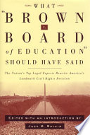 What Brown v. Board of Education should have said : the nation's top legal experts rewrite America's landmark civil rights decision /