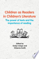 Children as readers in children's literature. The power of texts and the importance of reading /