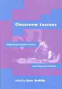 Classroom lessons : integrating cognitive theory and classroom practice /