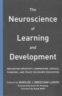 The neuroscience of learning and development : enhancing creativity, compassion, critical thinking, and peace in higher education /