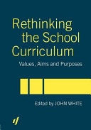 Rethinking the school curriculum : values, aims and purposes /