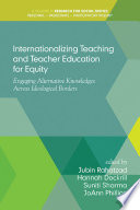 Internationalizing teaching and teacher education for equity engaging alternative knowledges across ideological borders /