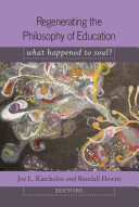 Regenerating the philosophy of education : what happened to soul? /