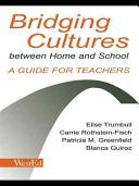 Bridging cultures between home and school : a guide for teachers : with a special focus on immigrant Latino families /