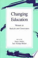 Changing education : women as radicals and conservators /