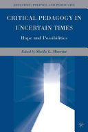 Critical pedagogy in uncertain times : hope and possibilities /