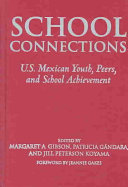 School connections : U.S. Mexican youth, peers, and school achievement /
